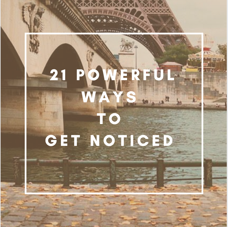 21 Powerful Ways to Get Noticed