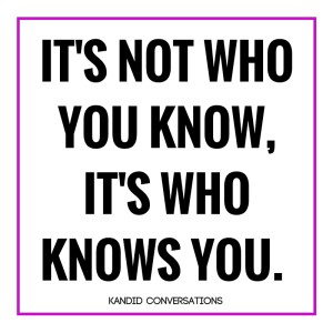 IT's Not Who You Know, It's Who Knows You.