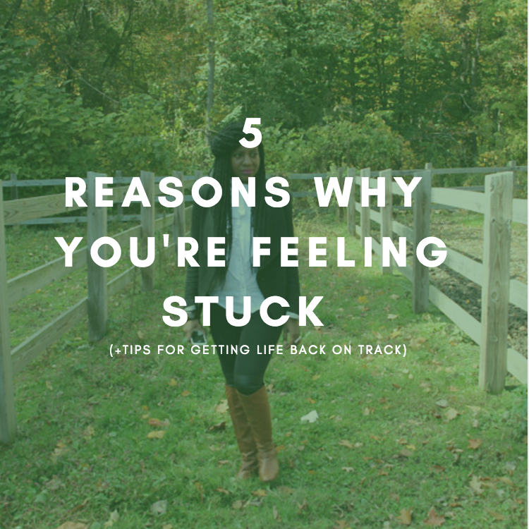 5 Reasons Why You're Feeling Stuck (+Tips for Getting Your Life Back on Track )