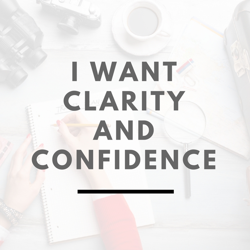 I want clarity and confidence