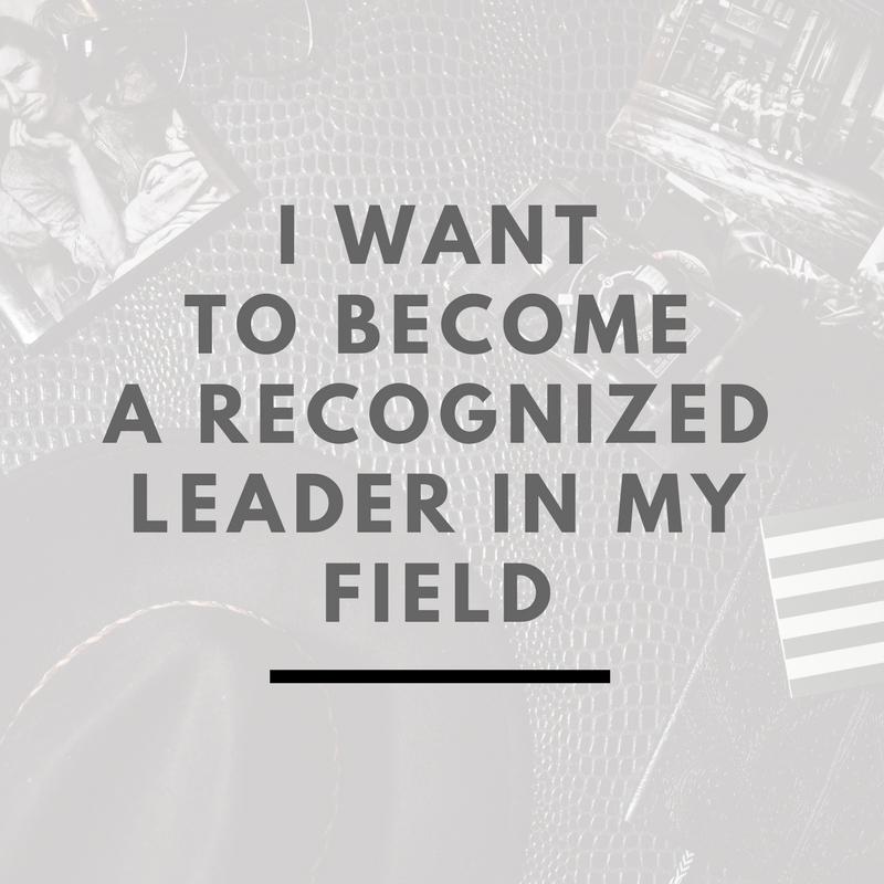 I want to become a recognized leader in my field