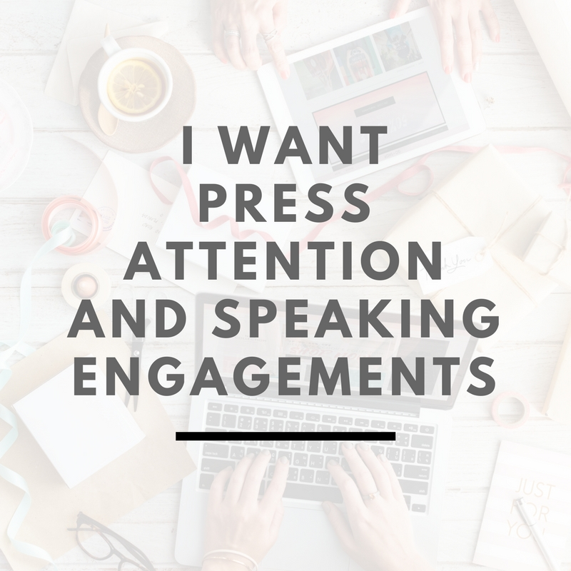 I want press attention and speaking engagements