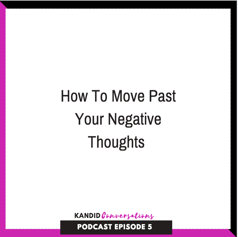 How to Move Past Your Negative Thoughts